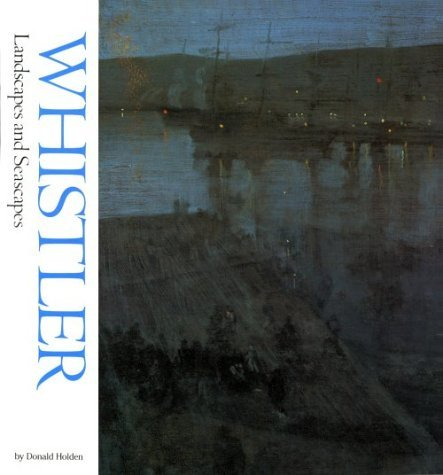 Whistler: Landscapes and Seascapes (Watson-Guptill Famous Artists) by Donald Holden (1969-08-02)