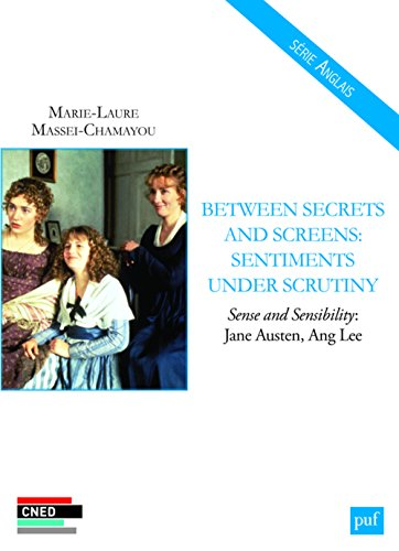 Betwrrn Secrets and Screens : Sentiments under Scrutiny : Sense and Sensibility : Jane Austen, Ang Lee par Marie-Laure Massei-Chamayou