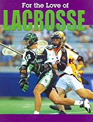 For the Love of Lacrosse (For the Love of Sports)