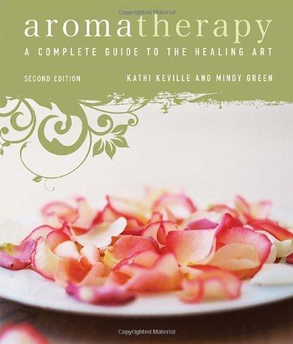 Aromatherapy: A Complete Guide to the Healing Art by Keville, Kathi, Green, Mindy (2008) Paperback