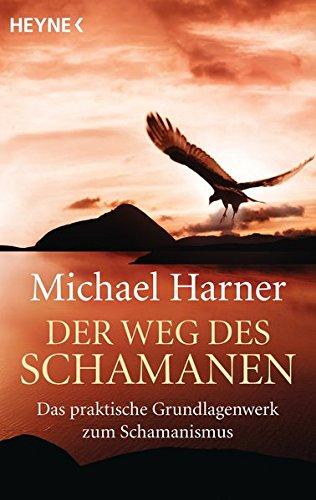 Der Weg des Schamanen: Das praktische Grundlagenwerk des Schamanismus