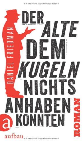 Buchseite und Rezensionen zu 'Der Alte, dem Kugeln nichts anhaben konnten: Roman' von Daniel Friedman