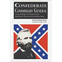 Confederate Commissary General: Lucius Bellinger Northrop and the Subsistence Bureau of the Southern Army