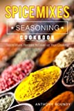Spice Mixes Seasoning Cookbook: Spice Mixes Recipes to Level up Your Cooking