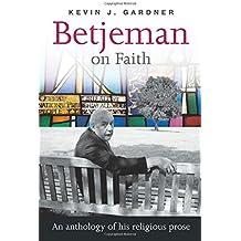 Betjeman on Faith: An Anthology of His Religious Prose