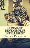 Telecharger Livres Comment devenir plus intelligent Apprenez a faire developper et progresser vos facultes afin de devenir plus intelligent (PDF,EPUB,MOBI) gratuits en Francaise