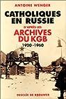 Catholiques en Russie : D'après les archives du KGB 1920-1960 par Wenger