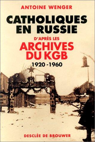 Catholiques en Russie : D'après les archives du KGB 1920-1960