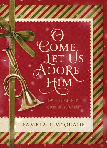 "O Come Let Us Adore Him: Devotions Inspired by ""O Come, All Ye Faithful"" (English Edition)"