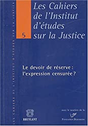 Le devoir de réserve : L'expression censurée ? - Actes de la table ronde du 17 octobre 2003 tenue à la Maison du barreau de Bruxelles