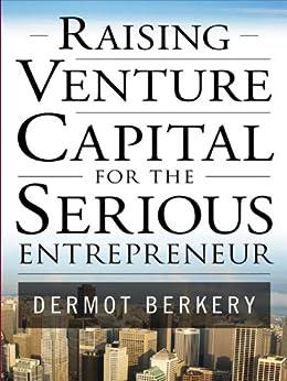 Raising Venture Capital for the Serious Entrepreneur by [Berkery, Dermot]