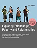 Exploring Friendships, Puberty and Relationships: A Programme to Help Children and Young People on the Autism Spectrum to Cope with the Challenges of Adolescence