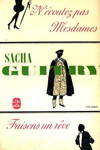 N'écoutez pas Mesdames/ Sacha Guitry