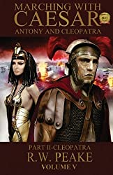 Marching With Caesar-Antony and Cleopatra:: Part II-Cleopatra (Volume 4) by Peake, R. W. (2013) Paperback