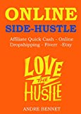 ONLINE SIDE HUSTLE 2016 - Affiliate Quick Cash - Online Dropshipping - Fiverr  -Etsy: Start Your Own Side Hustle Business (4 in 1 Bundle)