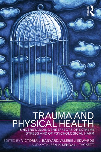 Trauma and Physical Health: Understanding the effects of extreme stress and of psychological harm (English Edition)