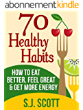 70 Healthy Habits - How to Eat Better, Feel Great, Get More Energy and Live a Healthy Lifestyle (English Edition)