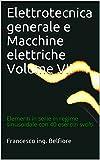 Elettrotecnica generale e Macchine elettriche  Volume VII: Elementi in serie in regime sinusoidale con 40 esercizi svolti (Italian Edition)