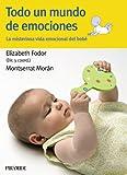 Todo un mundo de emociones: La misteriosa vida emocional del bebé (Guías Para Padres Y Madres)