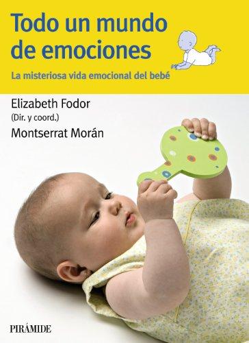 Todo un mundo de emociones: La misteriosa vida emocional del bebé (Guías Para Padres Y Madres) por Elizabeth Fodor
