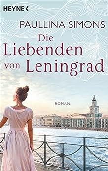 Die Liebenden von Leningrad: Roman (Die Tatiana und Alexander-Saga 1) von [Simons, Paullina]
