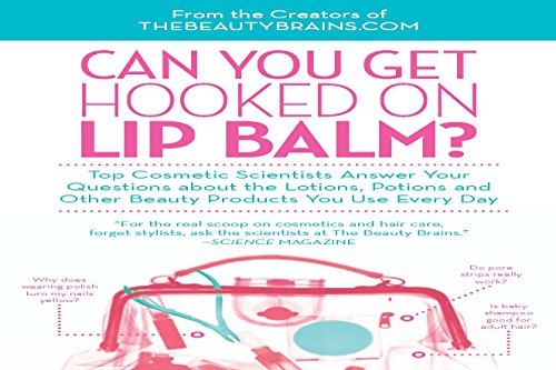 Can You Get Hooked on Lip Balm?: Top Cosmetic Scientists Answer Your Questions about the Lotions, Potions and Other Beauty Products You Use Every Day por Perry Romanowski