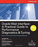 Oracle Wait Interface: A Practical Guide to Performance Diagnostics and Tuning (Oracle Press)