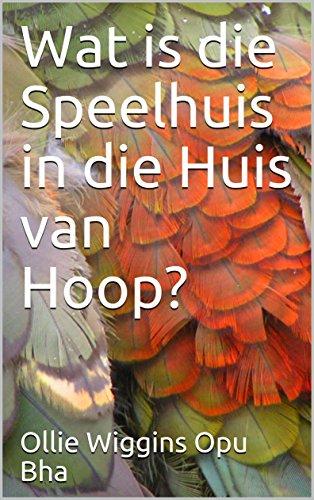 Wat is die Speelhuis in die Huis van Hoop? (Afrikaans Edition) por Ollie Wiggins  Opu Bha