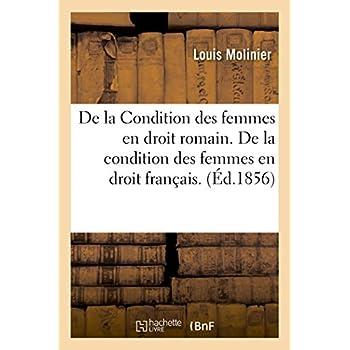 De la Condition des femmes en droit romain. De la condition des femmes en droit français.
