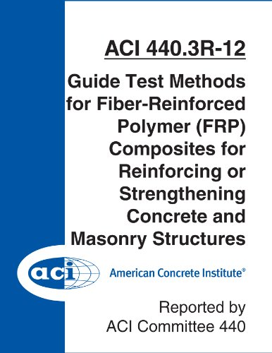 ACI 440.3R-12: Guide Test Methods for Fiber-Reinforced Polymer (FRP) Composites for Reinforcing or Strengthening Concrete and Masonry Structures (English Edition)