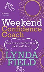 Weekend Confidence Coach: How to Kick the Self-Doubt Habit in 48 Hours by Lynda Field (2006-10-01)