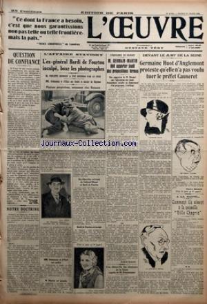 OEUVRE (L') [No 6752] du 27/03/1934 - QUESTION DE CONFIANCE - NOTRE DOCTRINE - L'AFFAIRE STAVISKY - L'EX-GENERAL BARDI DE FOURTOU INCULPE BOXE LES PHOTOGRAPHES - L'EQUILIBRE DU BUDGET - M. GERMAIN-MARTIN DOIT APPORTER JEUDI DES PROPOSITIONS FERMES PAR ANDRE GUERIN - UNE DEMARCHE DES SENATEURS DE LA SEINE AUPRES DE M. DOUMERGUE - DEVANT LE JURY DE LA SEINE - GERMAINE HUOT D+¡ANGLEMONT PROTESTE QU+¡ELLE N+¡A PAS VOULU TUER LE PREFET CAUSERET PAR PIERRE BENARD - A LA SANTE - COMMENT ILS VIVENT A L