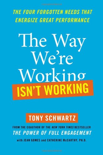 The Way We're Working Isn't Working: The Four Forgotten Needs That Energize Great Performance por Tony Schwartz