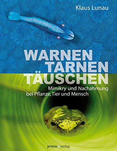 Warnen, Tarnen, Täuschen: Mimikry und Nachahmung bei Pflanze, Tier und Mensch