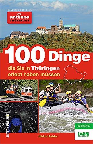 100 Dinge, die Sie in Thüringen erlebt haben müssen. Der Antenne Thüringen Insider: Inspiration für einen tollen Tag von Hörern für Hörer. Die ... im grünen Herz Deutschlands (Sutton Freizeit)