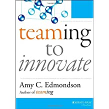 Teaming to Innovate by Amy C. Edmondson (2013-12-16)