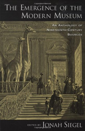 The Emergence of the Modern Museum: An Anthology of Nineteenth-Century Sources