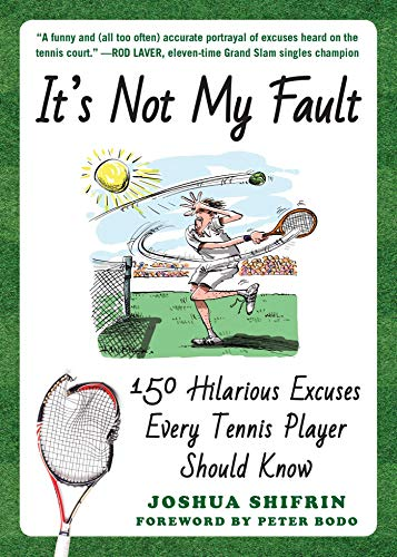 It's Not My Fault: 150 Hilarious Excuses Every Tennis Player Should Know (English Edition)
