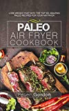 Paleo Air Fryer Cookbook: Lose Weight Fast with the Top 100 Amazing Paleo Recipes for Your Air Fryer (English Edition)