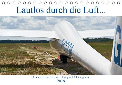 Lautlos durch die Luft - Faszination Segelfliegen (Tischkalender 2019 DIN A5 quer): Frei wie ein Vogel, ohne Motor, auf der Suche nach Thermik... (Monatskalender, 14 Seiten ) (CALVENDO Hobbys)