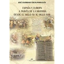 ESPAÑA Y EUROPA A TRAVÉS DE LA HISTORIA DESDE EL SIGLO XV HASTA EL SIGLO XVIII