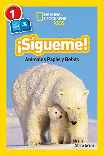 National Geographic Readers: Sigueme! (Follow Me!): Animales Papas Y Bebes (Libros de National Geographic para ninos / National Geographic Kids Readers) por Shira Evans
