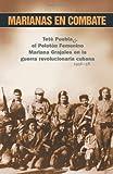 Marianas En Combate: Tete Puebla Y at Peloton Femenino Mariana Grajales En La Guerra Revolucionaria Cubana 1956-58