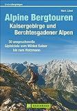 Alpine Bergtouren Kaisergebirge und Berchtesgadener Alpen: 50 anspruchsvolle Gipfelziele vom Wilden Kaiser bis ins Berchtesgadener Land