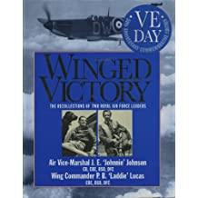 Winged Victory: Reflections of Two Royal Air Force Leaders: A Last Look Back - The Personal Reflections of Two Royal Air Force Leaders