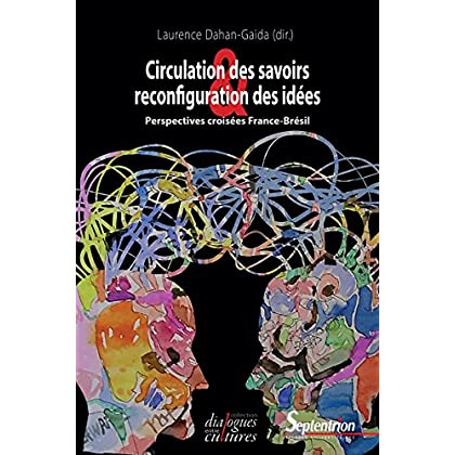 Circulation des savoirs et reconfiguration des idées: Perspectives croisées: France-Brésil (Dialogues entre cultures)