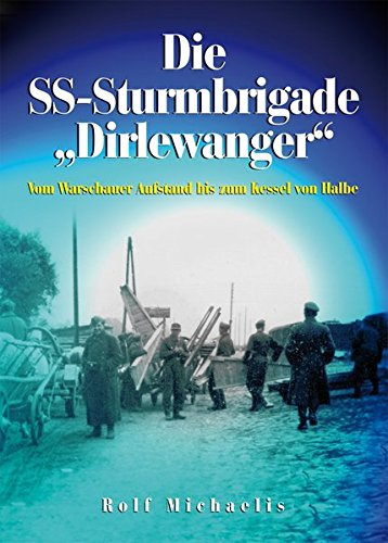 Die SS-Sturmbrigade Dirlewanger: Vom Warschauer Aufstand bis zum Kessel von Halbe