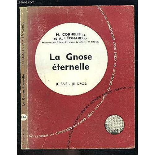 La gnose eternelle. collection je sais-je crois n° 146. encyclopedie du catholique au xxeme.