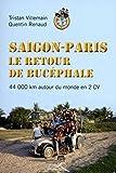 Saigon-Paris, le retour de Bucéphale : 44 000 km en 2 CV autour du monde