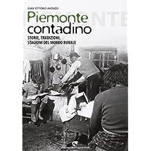 Piemonte contadino. Storie, tradizioni, stagioni del mondo rurale